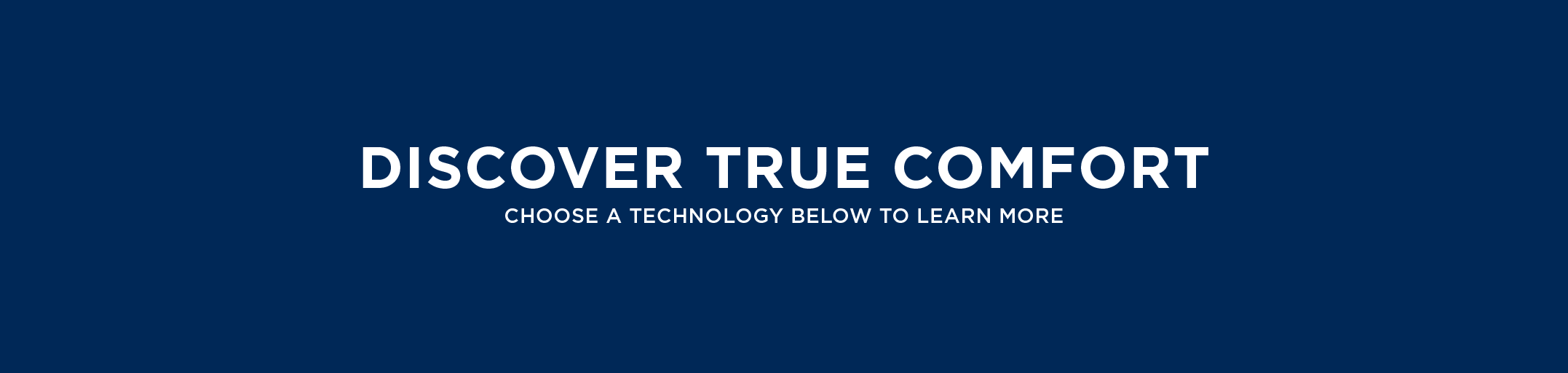 Discover True Comfort Choose A Technology Below To Learn